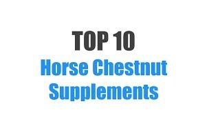 Best Horse Chestnut Supplements - Top 10 Ranked