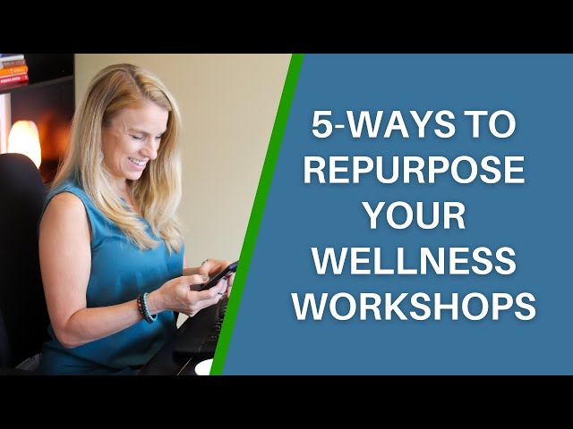 5-Ways to Repurpose Your Wellness Workshops to Save Time + Build a Thriving Business