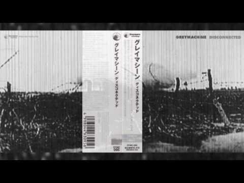 "GREYMACHINE ""Disconnected"" [Full Album] [Japanese Press]"