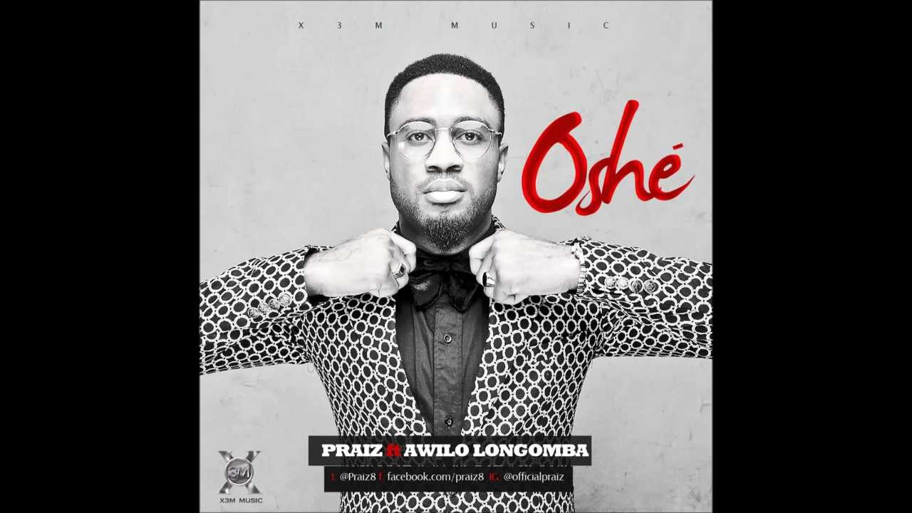 Praiz Ft  Awilo Longomba - Oshe Official Song