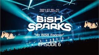 "BiSH SPARKS ""My BiSH Forever"" EPiSODE 6 アフタームービー"