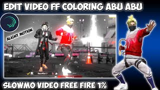 CARA EDIT VIDEO FF SLOWMO EFEK COLORING ABU ABU DI ALIGHT MOTION