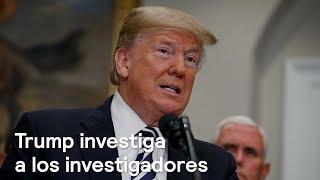 Donald Trump ordena investigar a sus investigadores - Foro Global