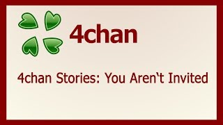 4chan Stories: You Aren't Invited
