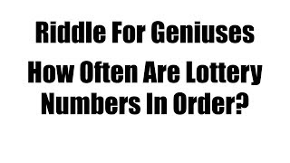 How Often Are Lottery Numbers In Increasing Or Decreasing Order? Probability Puzzle