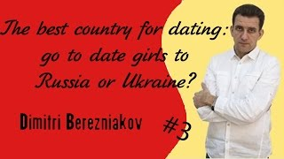 Choosing the best country for dating: go to date girls to Russia or Ukraine? [Dating tips]