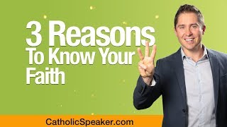 3 Reasons To Know Your Catholic Faith - By Speaker Ken Yasinski