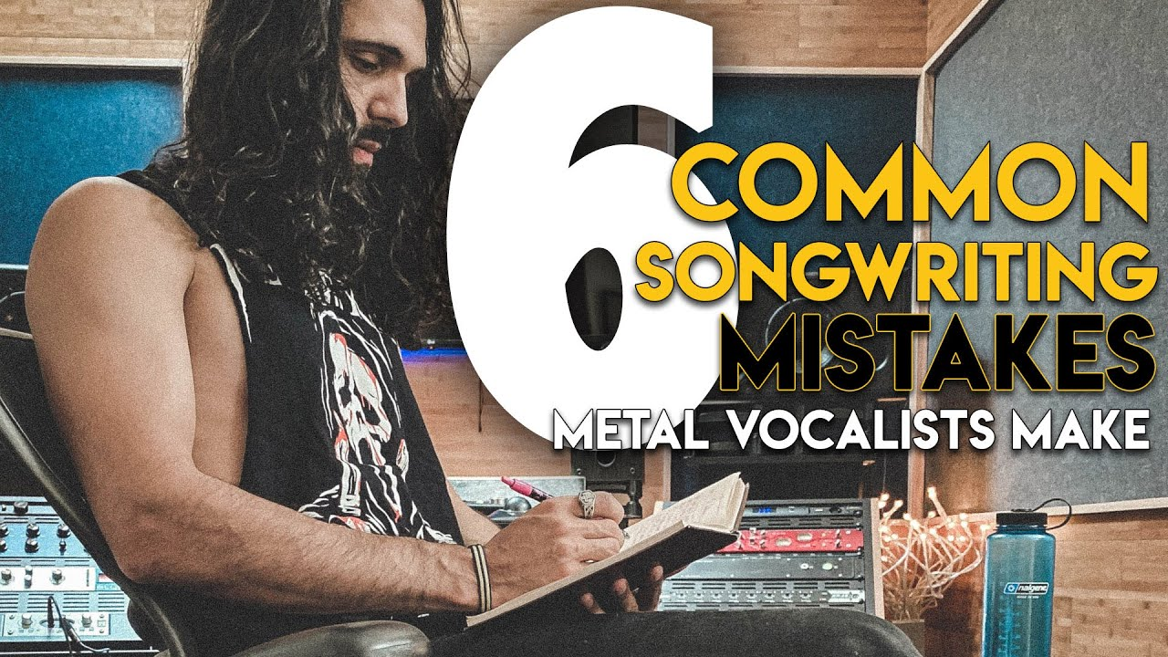 YouTube Lesson: 6 common songwriting mistakes metal vocalists make