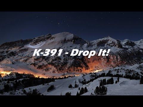 K-391 - Drop It!