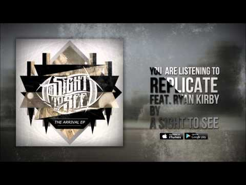A Sight to See - Replicate (feat. Ryan Kirby) (Audio)
