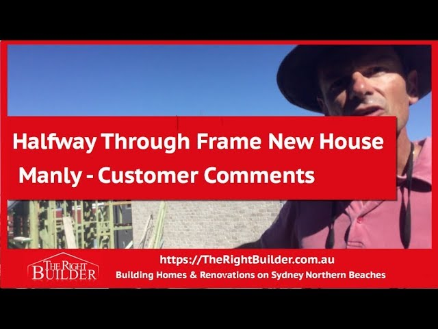 Customer comments halfway Through Frame New House Manly   The Right Builder
