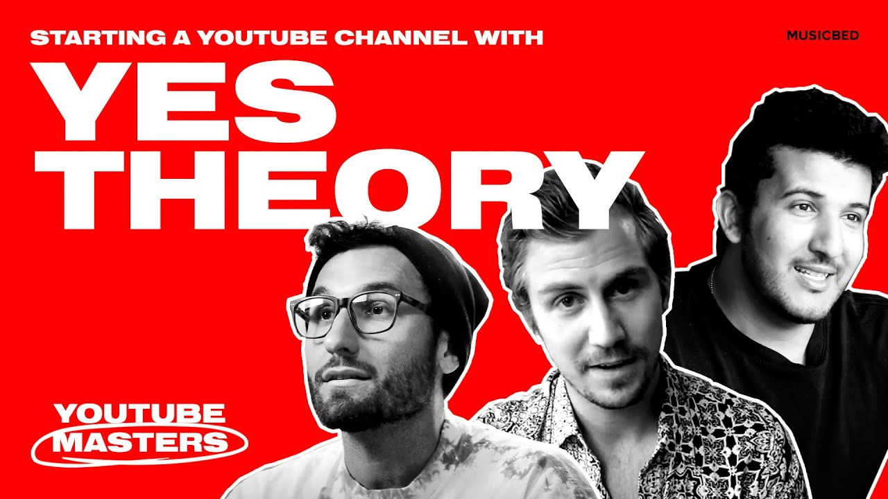 Yes Theory's Essential Tips for How To Start a YouTube Channel | YouTube Masters