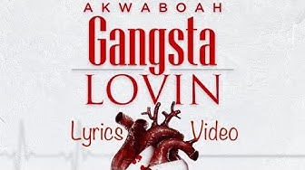 Gangsta lovin By Akwaboah ( official lyrics video)