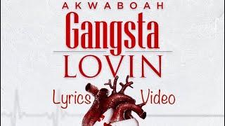 Gangsta lovin By Akwaboah ( official lyrics video)
