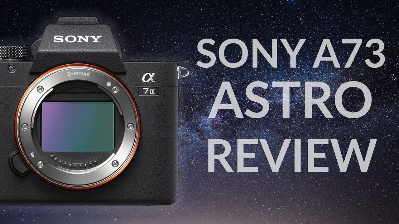 Sony A7III Astro Review (Low-Light, High-ISO, Star Eater, A73)