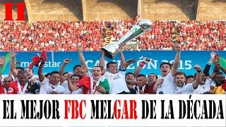 MELGAR CAMPEÓN EN SU CENTENARIO - PARTE II - EL MEJOR FBC MELGAR DE LA DÉCADA