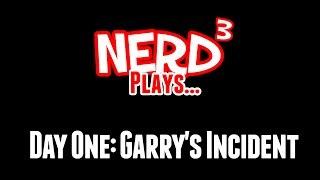 Nerd³ Plays... Day One: Garry