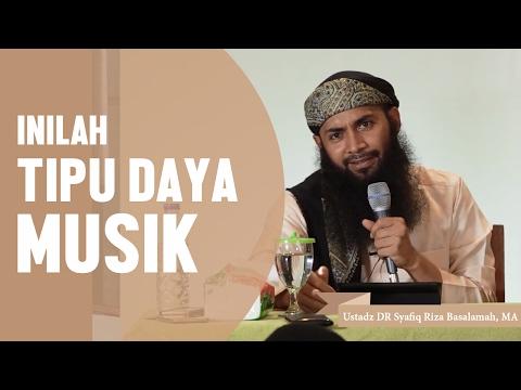 Inilah tipu daya musik, Ustadz DR Syafiq Riza Basalamah, MA