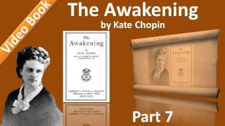 Part 7 - Chs 31-35 - The Awakening by Kate Chopin(Part 7 (Chapters 31-35). Classic Literature VideoBook with synchronized text, interactive transcript, and closed captions in multiple languages. Audio courtesy of ..., 2011-11-11T03:51:25.000Z)