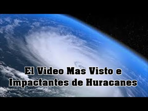El video mas visto e impactantes de huracanes los da os de - Los videos mas vistos ...