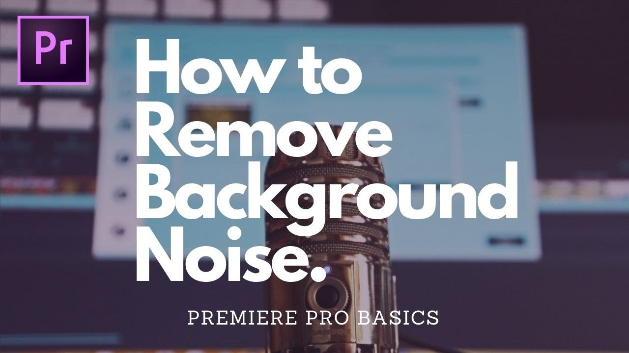 How to Remove Background Noise in Premiere Pro 2020 | A Complete Guide for Beginners