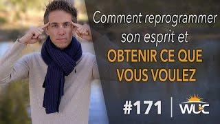 Comment reprogrammer son esprit et obtenir ce que vous voulez - #WUC 171