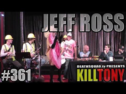 KILL TONY #361 - JEFF ROSS