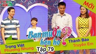BẠN MUỐN HẸN HÒ - Tập 79 | Trọng Việt - Phương Nhung | Thành Bảo - Truyền Em | 10/05/2015
