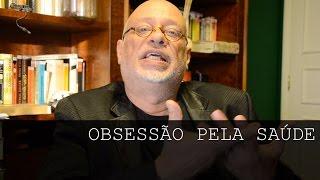 Obsessão pela saúde - Luiz Felipe Pondé