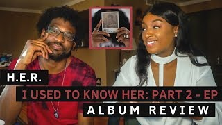 H.E.R. I USED TO KNOW HER PART 2 - EP | Album Reaction + Review