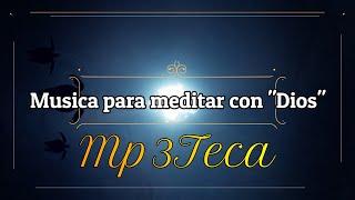 """MUSICA PARA MEDITAR con """"DIOS"""" 💯 Mp3teca"""