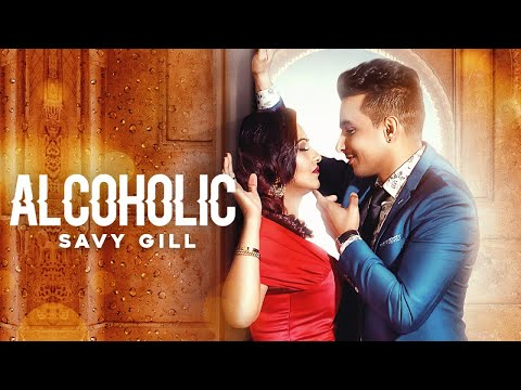 Alcoholic   ( Full HD)   Savy Gill   New Punjabi Songs 2019   Latest Punjabi Songs 2019