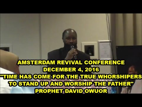 "AMSTERDAM REVIVAL CONFERENCE  DEC 4 2016  ""TIME HAS COME TO WORSHIP THE FATHER"" PROPHET DAVID OWUOR"