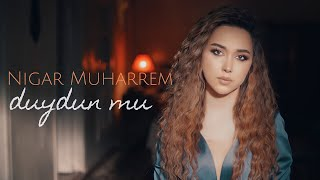 Nigar Muharrem - Duydun mu (Video)