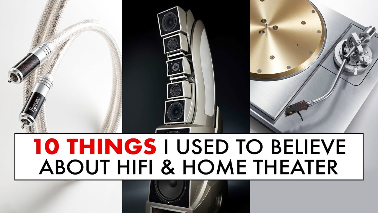 Download 10 Things I USED to BELIEVE about HiFi and Home Theater & what changed