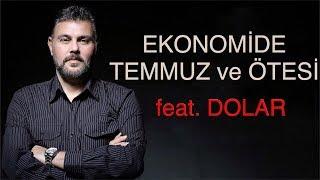 EKONOMİDE TEMMUZ ve ÖTESİ feat. DOLAR | MURAT MURATOĞLU