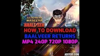 how to download  baalveer returns all episode mp4 240p 360p 720p 1080p me download kare