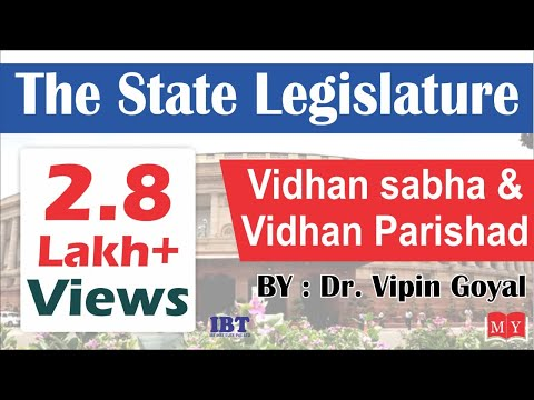 The State Legislature (Vidhan Sabha & Vidhan Parishad)