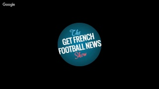 The Get French Football News Preview Show 21 February 2019