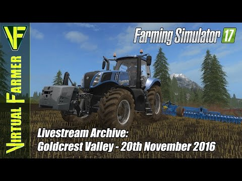 Farming Simulator 17 - Goldcrest Valley  - Live Stream Archive 20th November 2016