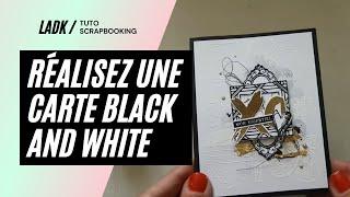 [Tuto Scrapbooking] Réalisez une carte Black and White