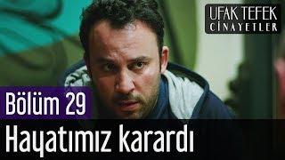 Ufak Tefek Cinayetler 29. Bölüm - Hayatımız Karardı