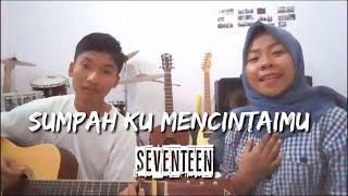 Sumpah Ku Mencintaimu - Seventeen (Cover Akustik by Salwa ft Hamzah)