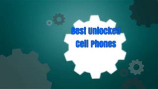 Best Unlocked Cell Phones To Buy - Unlocked Cell Phones Reviews