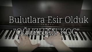 Bulutlara Esir Olduk...OĞUZHAN KOÇ (Piyano cover)Piyano ile çalınan şarkılar
