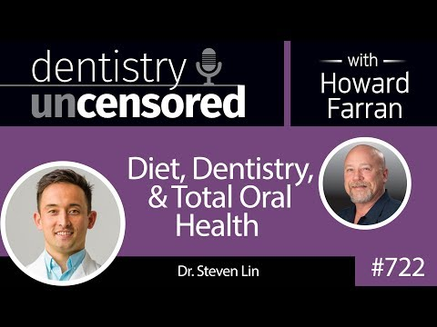 722 Diet, Dentistry, & Total Oral Health with Dr. Steven Lin : Dentistry Uncensored