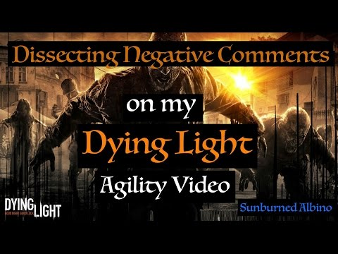 Dissecting Negative Comments On My Dying Light Agility Video