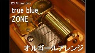 true blue/ZONE【オルゴール】 (アニメ「アストロボーイ・鉄腕アトム」OP)