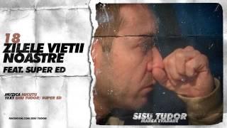 Repeat youtube video Sisu Tudor - Zilele Vietii Noastre (feat. Super ED)