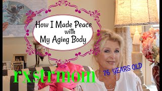How I Made Peace With My Aging Body ~OVER 70 🍃🌸🍃